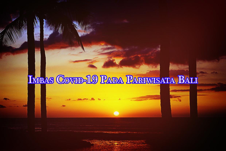 imbas covid 19 pada pariwisata bali » Dampak Covid-19 Terhadap Sektor Wisata di Bali